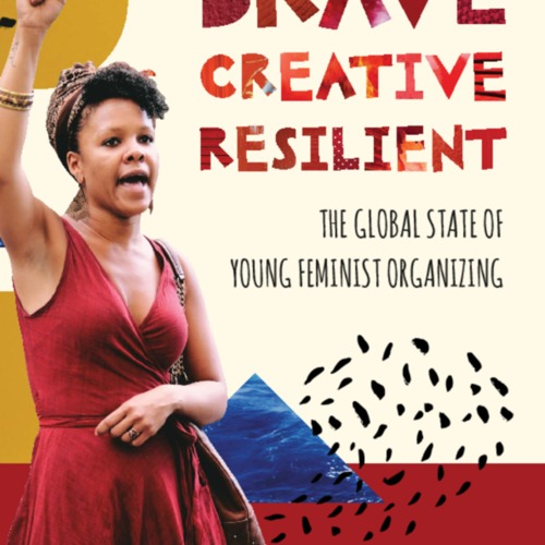 Brave, Creative and Resilient: The State of Young Feminist Organizing