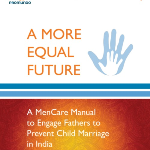A-More-Equal-Future-A-MenCare-Manual-to-Engage-Fathers-to-Prevent-Child-Marriage-in-India.pdf