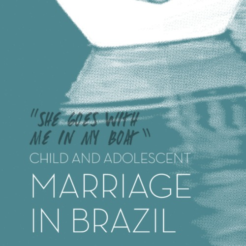 SheGoesWithMeInMyBoat_ChildAdolescentMarriageBrazil_EN_postprint_web.pdf