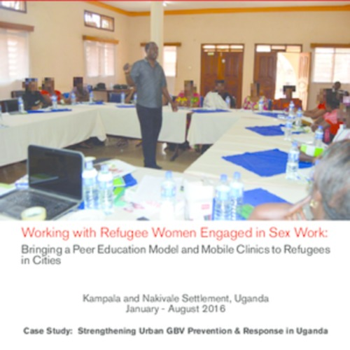 Kampala: Supporting Refugee Women Engaged in Sex Work through the Peer Education Model & Bringing Mobile Health Clinics to Refugee Neighborhoods: Interventions for Strengthening GBV Prevention and Response for Urban Refugees